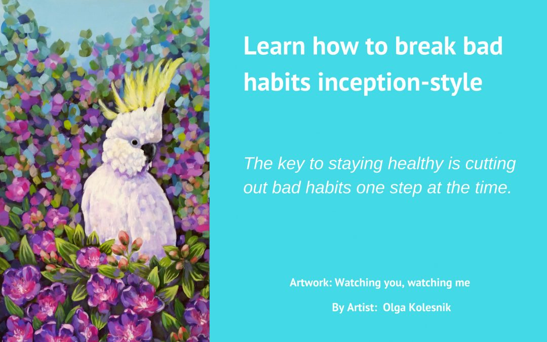 Learn how to break bad habits inception-style