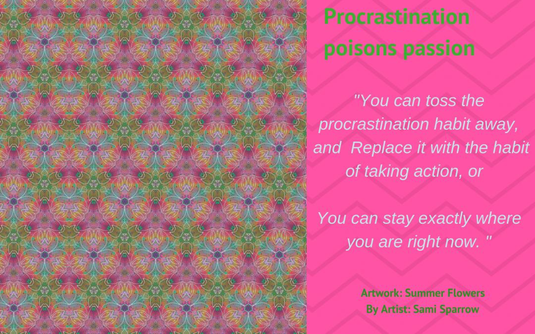 Procrastination poisons passion – Part 1
