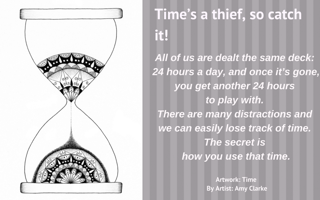 Time's a thief, so catch it!