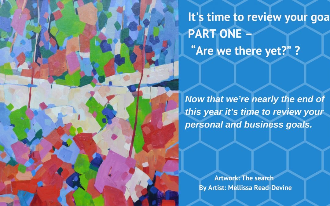 """It's Now Time to review your goals. PART ONE – """"Are we there yet?"""""""