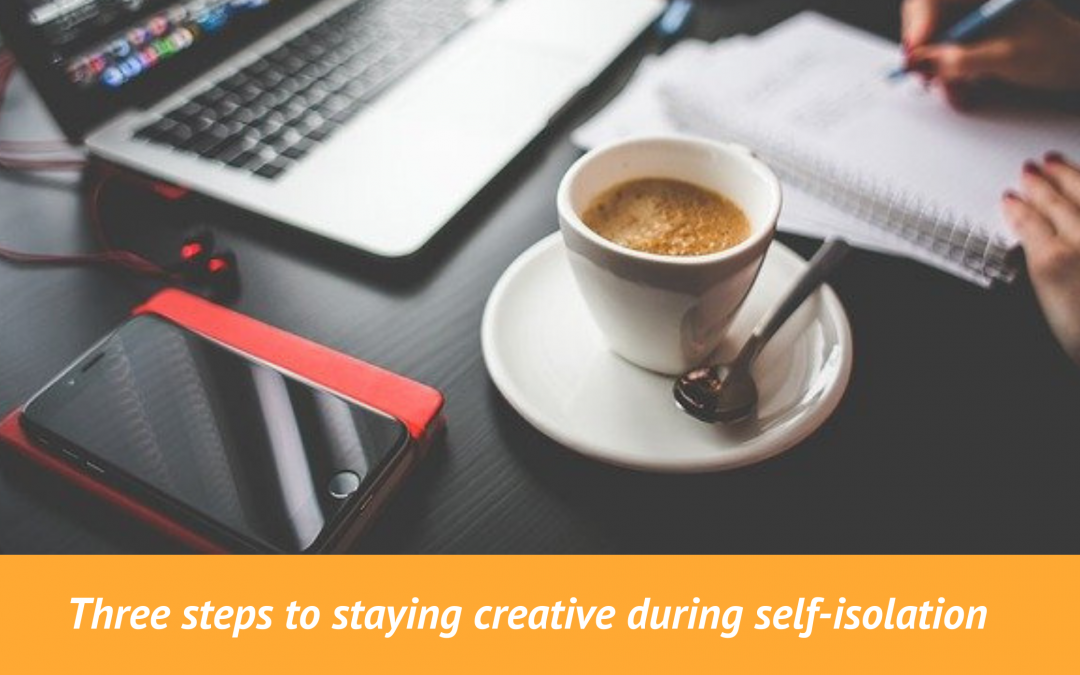 Three steps to staying creative during self-isolation